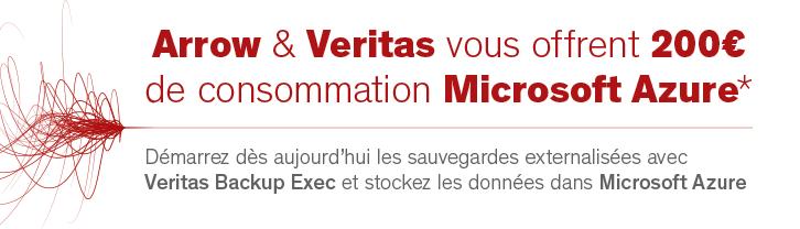 Arrow et Veritas vous offrent 200€ de consommation Microsoft Azure - Démarrez dès aujourd'hui les sauvegardes externalisées avec Veritas Backup Exec et stockez les données dans Microsoft Azure